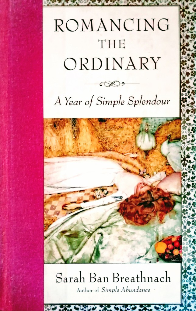 Foliogem Book for today: Romancing the Ordinary ~ A Year of Simple Splendour by Sarah Ban Breathnach