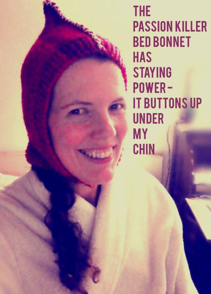 Photo of the author in her passion-killer bed bonnet. It has staying power because it buttons up under her chin.